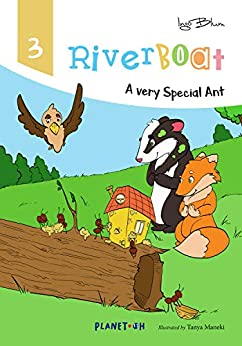 Riverboat: A Very Special Ant: Teach Your Children Kindness and Creativity (Riverboat Series Picture Books Book 3) by [Ingo Blum, Tanya Maneki]