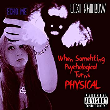 When Something Psychological Becomes Physical(ECHO ME)