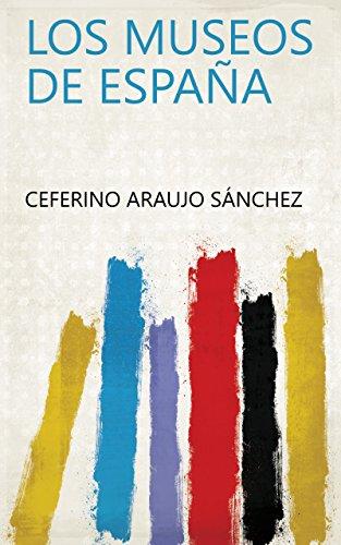 Los museos de España eBook: Ceferino Araujo Sánchez: Amazon.es: Tienda Kindle