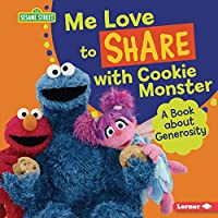 Me Love to Share With Cookie Monster: A Book About Generosity (Sesame Street Character Guides)
