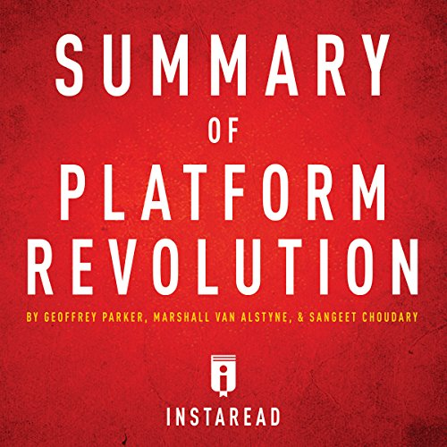 Summary of Platform Revolution by Geoffrey Parker, Marshall Van Alstyne, and Sangeet Choudary audiobook cover art