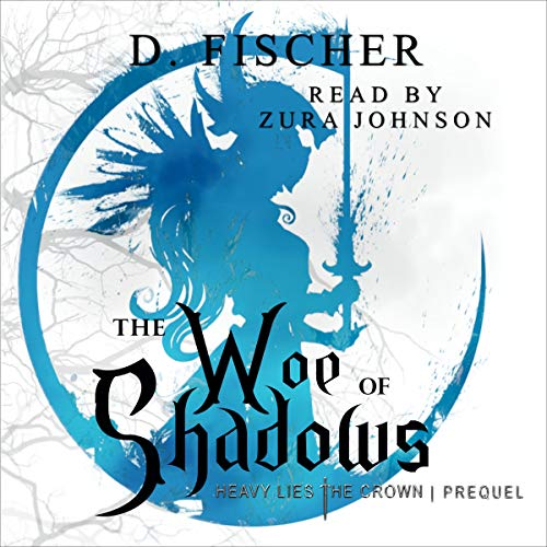 The Woe of Shadows Audiobook By D. Fischer cover art