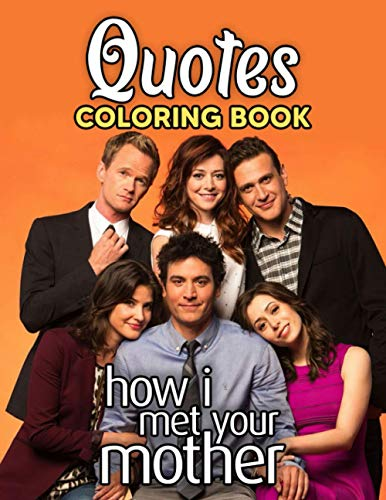 How I Met Your Mother Quotes Coloring Book: Keep Your Away From TV And SmartPhone To Play With Including Lots Of Designs Of How I Met Your Mother Quotes For Relaxation And Stress Relief