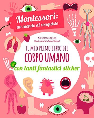 Il mio primo libro del corpo umano. Montessori un mondo di conquiste. Con adesivi. Ediz. a colori