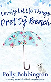 Lovely Little Things in Pretty Beach : A magical feel-good romance book to escape with in summer 2021.