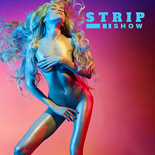 Strip Show - Sensual Songs to Create a Sexy Atmosphere and Arousal Sexual Desire in the Partner