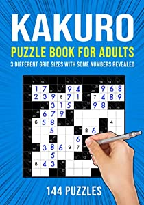 Kakuro Puzzle Book for Adults: 3 Different Grid Sizes | 144 Puzzles