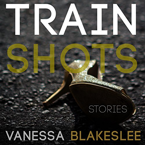 Train Shots: Stories audiobook cover art