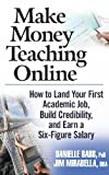 Make Money Teaching Online: How to Land Your First Academic Job, Build Credibility, and Earn a Six-Figure Salary by Danielle Babb (2007-02-09)