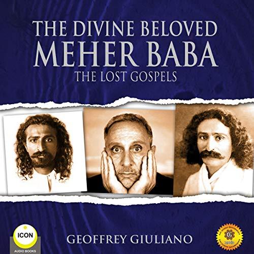 The Divine Beloved Meher Baba - The Lost Gospels cover art