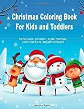 Christmas Coloring Book for Kids and Toddlers: Santa Claus, Snowmen, Elves, Reindeers, Christmas Trees, Wreaths and More