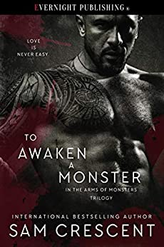 To Awaken a Monster (In the Arms of Monsters Book 1) by [Sam Crescent]