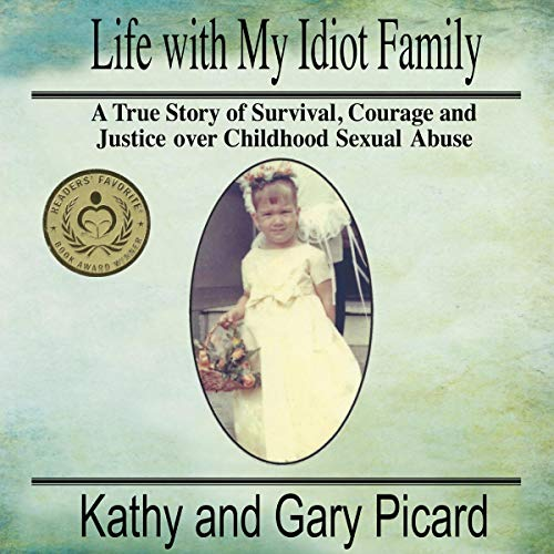 Life with My Idiot Family: A True Story of Survival, Courage and Justice over Childhood Sexual Abuse cover art