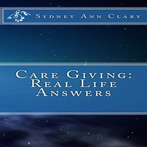 Care Giving: Real Life Answers audiobook cover art
