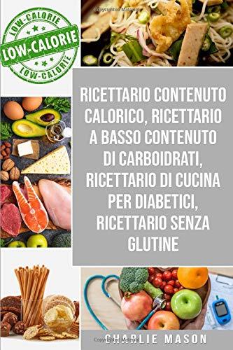 Ricettario Contenuto Calorico, Ricettario A Basso Contenuto Di Carboidrati, Ricettario Di Cucina Per Diabetici, Ricettario Senza Glutine