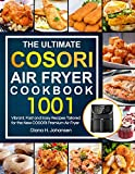 The Ultimate Cosori Air Fryer Cookbook: 1001 Vibrant, Fast and Easy Recipes Tailored For The New COSORI Premium Air Fryer