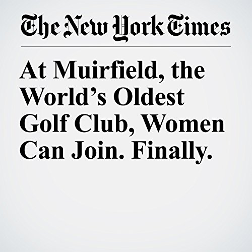 At Muirfield, the World's Oldest Golf Club, Women Can Join. Finally. copertina
