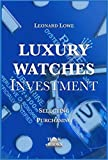 Luxury Watches as Investment: Collecting Watches as Investment Guide Capital Investing in property Watch Collection Patek Omega Rolex (English Edition)