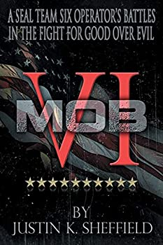 MOB VI  A Seal Team Six Operator s Battles in the Fight for Good over Evil