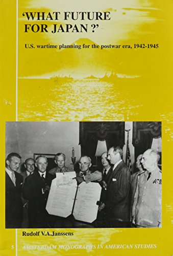 『What Future for Japan?: U.s. Wartime Planning for the Postwar Era, 1942-1945 (Amsterdam Monographs in American Studies)』のトップ画像
