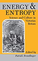 Energy and Entropy: Science and Culture in Victorian Britain