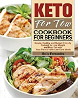 Keto For Two Cookbook For Beginners: Simple, Healthy and Budget-Friendly Cookook to Lose Weight and Burn Fat with Your Partner with Low-Carb Meals