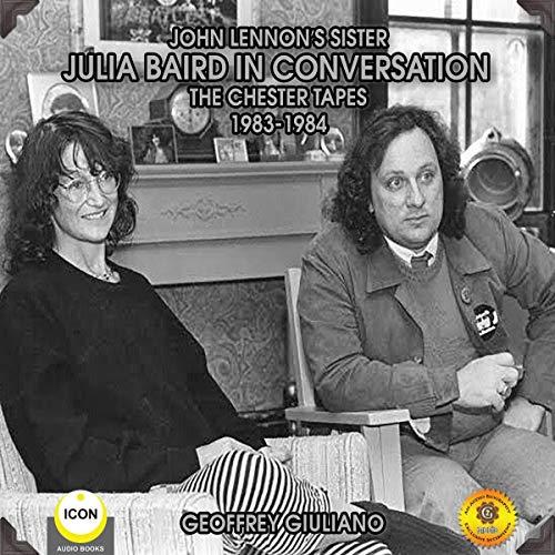 John Lennon's Sister Julia Baird, In Conversation - The Chester Tapes, 1983-1984 cover art