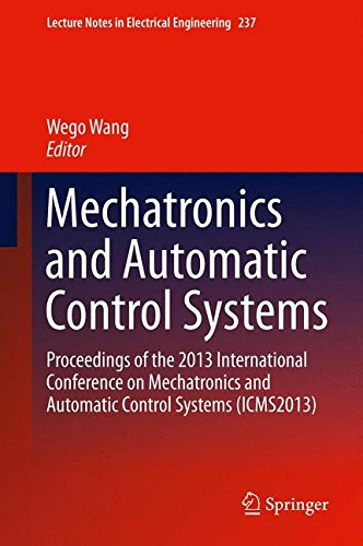 Mechatronics and Automatic Control Systems: Proceedings of the 2013 International Conference on Mechatronics and Automatic Control Systems (ICMS2013) ... in Electrical Engineering (237), Band 237)