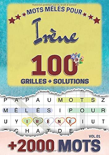 Mots mêlés pour Irène: 100 grilles avec solutions, +2000 mots cachés, prénom personnalisé Irène | Cadeau d'anniversaire pour femme, maman, sœur, fille, enfant | Petit Format A5 (14.8 x 21 cm)