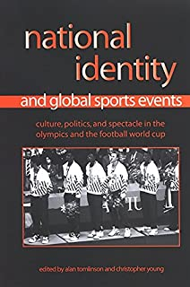 National Identity and Global Sports Events: Culture, Politics, and Spectacle in the Olympics and the Football World Cup (S...