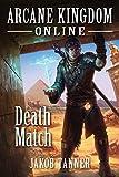Arcane Kingdom Online: Death Match (A LitRPG Adventure, Book 4) (English Edition)