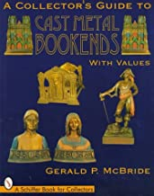 Collector's Guide to Cast Metal Bookends (Schiffer Book for Collectors)