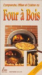 Comprendre, Utiliser Et Cuisiner Au Four À Bois de Catherine Tisserand