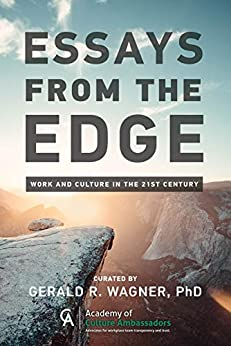 Essays from the Edge: Work and Culture in the 21st Century (English Edition) par [Gerald R Wagner, Alan  Williams, Doug  Kirkpatrick, Jamie Notter, Gayle Van Gils, Matt Perez, Gerald Wagner]
