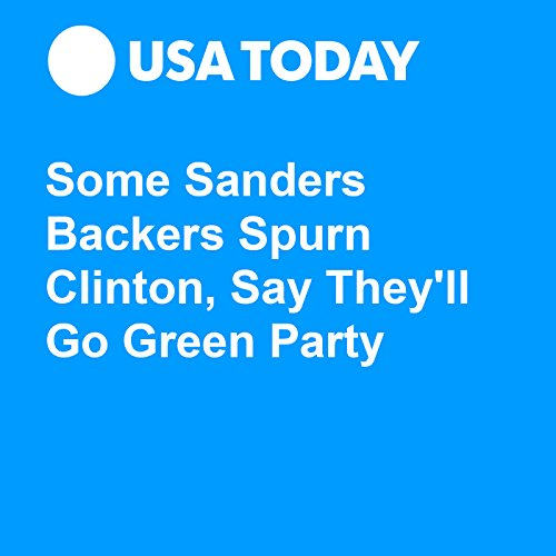 Some Sanders Backers Spurn Clinton, Say They'll Go Green Party audiobook cover art