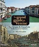 Le grand guide de Venise - Sur les pas de Canaletto et des maîtres vénitiens de Alain Vircondelet,Marco Secchi (Photographies) ( 20 septembre 2012 ) - 20/09/2012