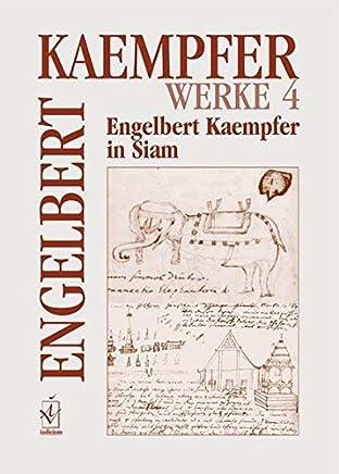 Werke. Kritische Ausgabe in Einzelbänden / Engelbert Kaempfer in Siam