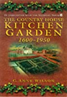 The Country House Kitchen Garden 1600-1950: How Produce Was Grown and How It Was Used (Food & Society)