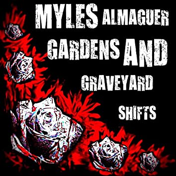 Gardens and Graveyard Shifts