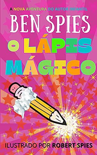 O Lápis Mágico: O novo livro de aventura do autor mirim Ben Spies