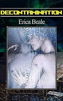Decontamination: Sci-Fi Erotica Short by [Erica Beale]