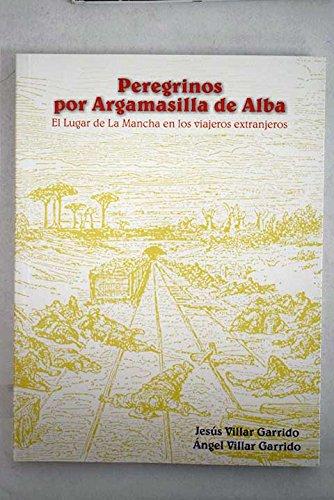 Peregrinos Por Argamasilla De Alba. El Lugar De La Mancha En Los Viajeros Extranjeros