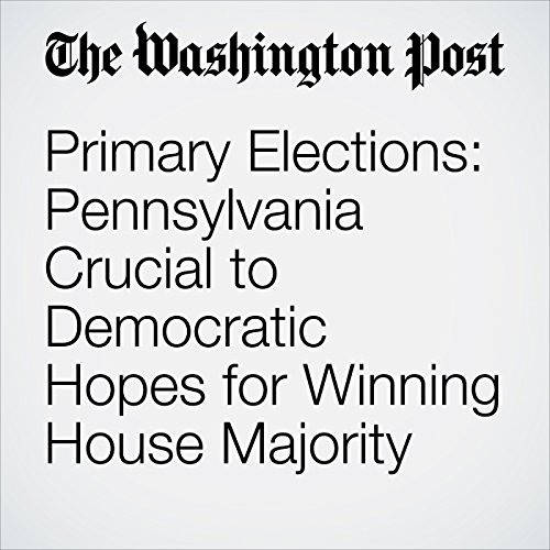 Primary Elections: Pennsylvania Crucial to Democratic Hopes for Winning House Majority copertina