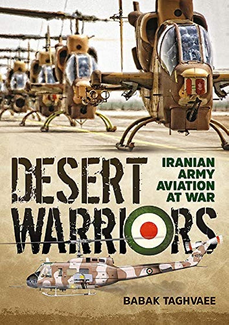 所有者困難落ち込んでいるDesert Warriors: Iranian Army Aviation at War (English Edition)