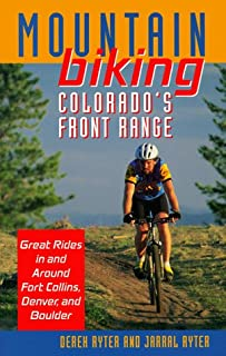 Mountain Biking Colorado's Front Range: Great Rides in and Around Fort Collins, Denver, and Boulder (The Pruett Series)