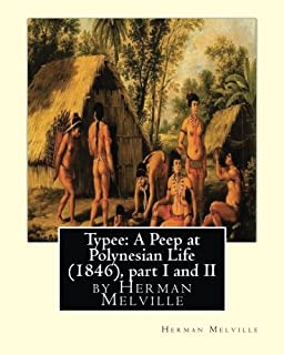 Typee: A Peep at Polynesian Life (1846),by Herman Melville(part I and II)