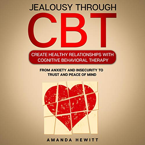 Jealousy Through CBT: Create Healthy Relationships with Cognitive Behavioral Therapy cover art