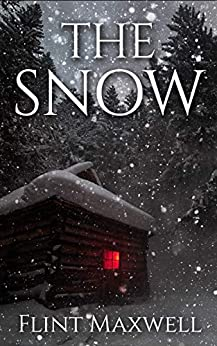 The Snow: A Supernatural Apocalypse Novel (Whiteout Book 1) by [Flint Maxwell]