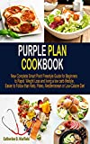 Purple Plan Cookbook: New Complete Smart Point Freestyle Guide for Beginners to Rapid Weight Loss and living a low carb lifestyle, Easier to Follow than Keto, Paleo, Mediterranean or Low-Calorie Diet