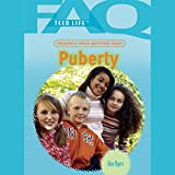 FAQs: Teen Life: Frequently Asked Questions About Puberty - Ann Byers